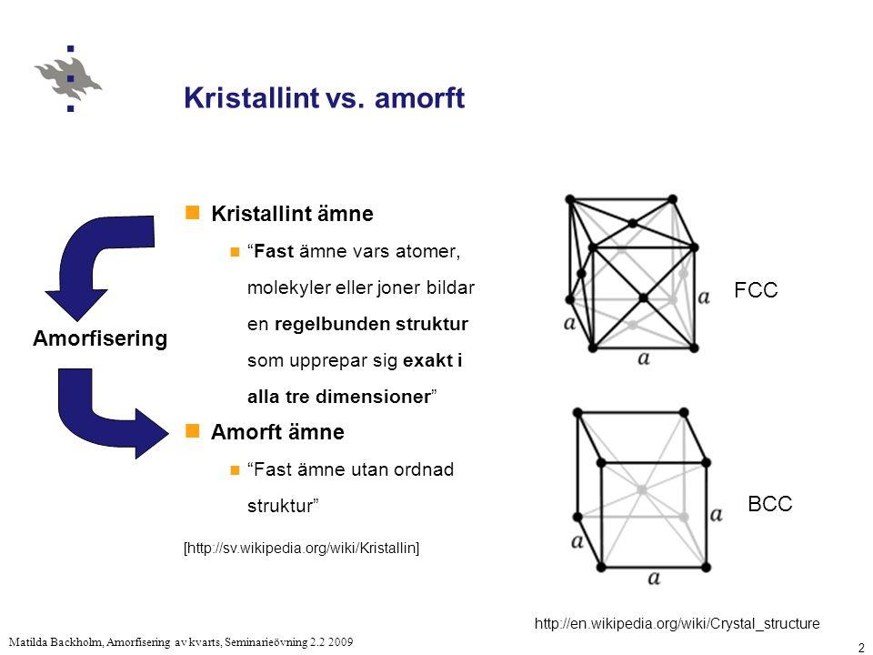 2 Matilda Backholm, Amorfisering av kvarts, Seminarieövning 2.2 2009 Kristallint vs.