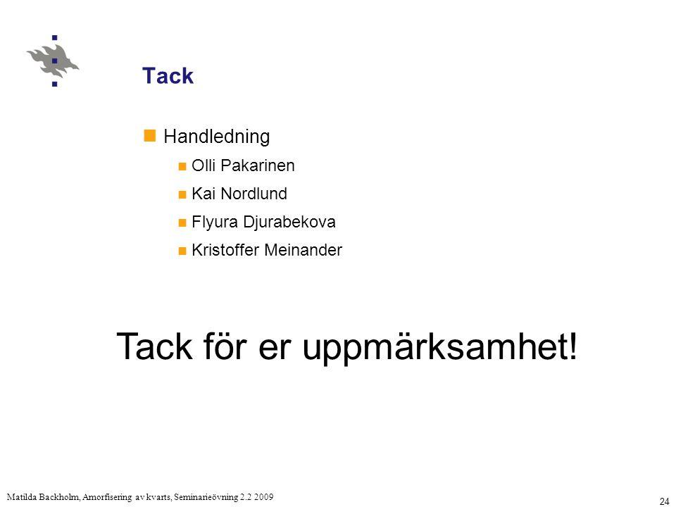 24 Matilda Backholm, Amorfisering av kvarts, Seminarieövning 2.2 2009 Tack Handledning Olli Pakarinen Kai Nordlund Flyura Djurabekova Kristoffer Meinander Tack för er uppmärksamhet!