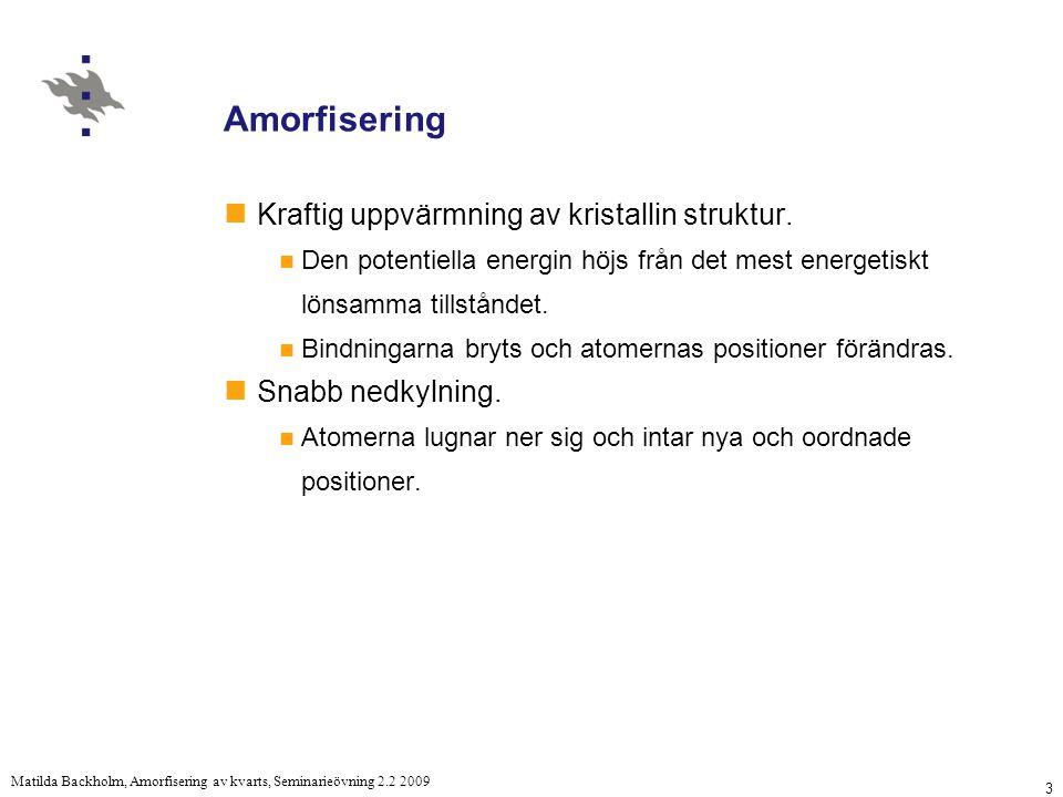 3 Matilda Backholm, Amorfisering av kvarts, Seminarieövning 2.2 2009 Amorfisering Kraftig uppvärmning av kristallin struktur.