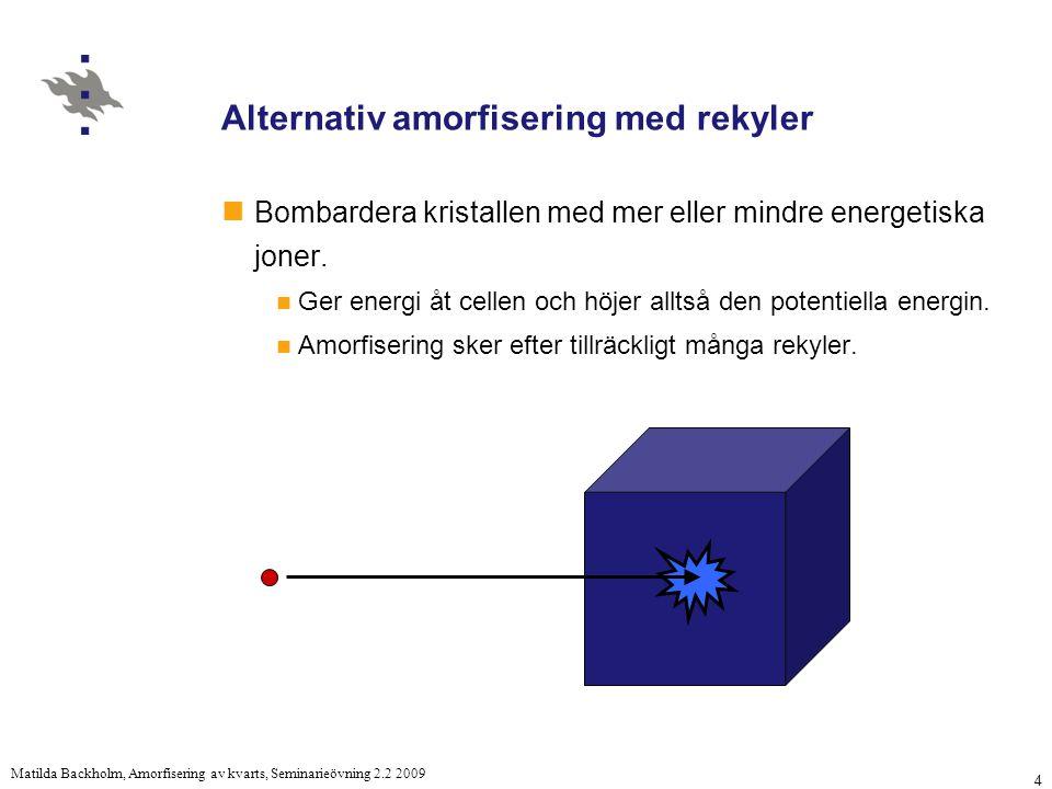 4 Matilda Backholm, Amorfisering av kvarts, Seminarieövning 2.2 2009 Alternativ amorfisering med rekyler Bombardera kristallen med mer eller mindre energetiska joner.