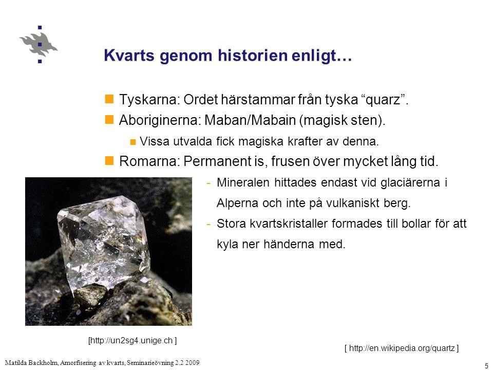 5 Matilda Backholm, Amorfisering av kvarts, Seminarieövning 2.2 2009 Kvarts genom historien enligt… Tyskarna: Ordet härstammar från tyska quarz .