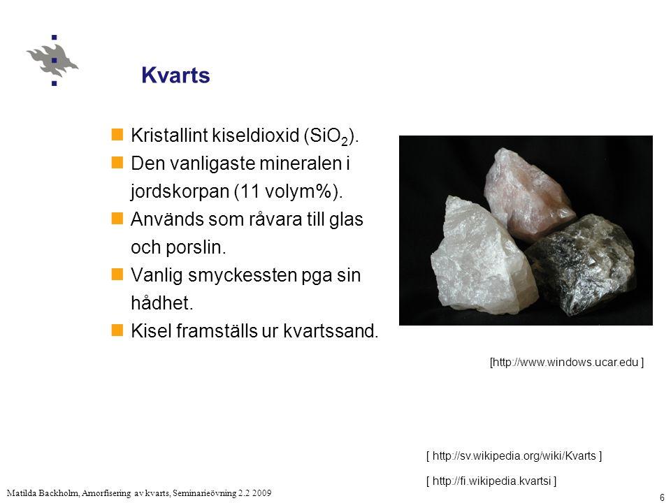 6 Matilda Backholm, Amorfisering av kvarts, Seminarieövning 2.2 2009 Kvarts Kristallint kiseldioxid (SiO 2 ).