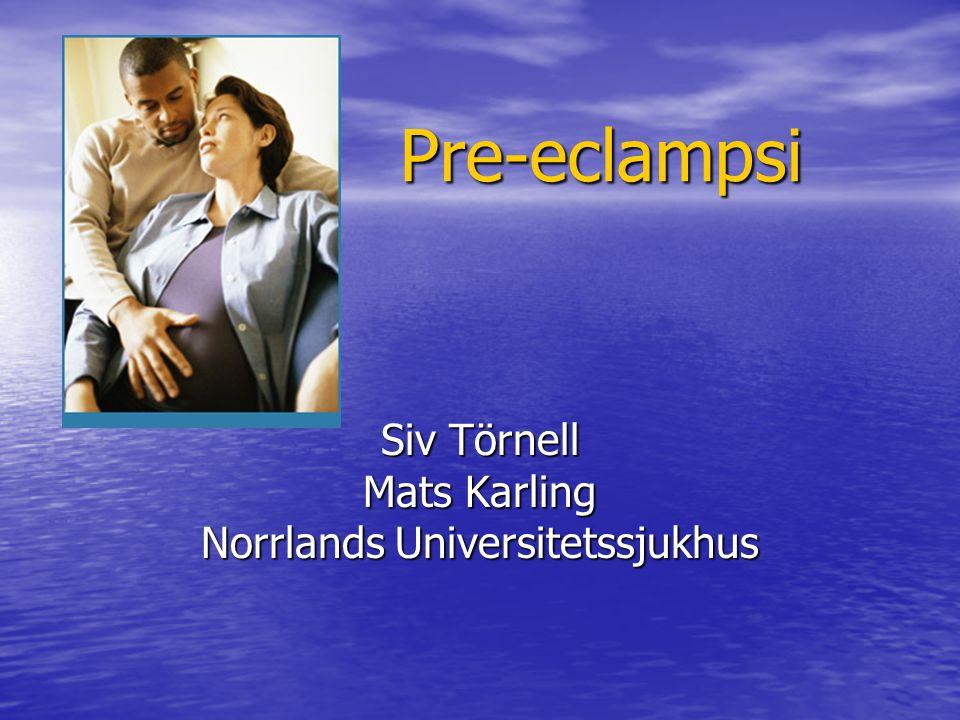 Pre-eclampsi Siv Törnell Mats Karling Norrlands Universitetssjukhus