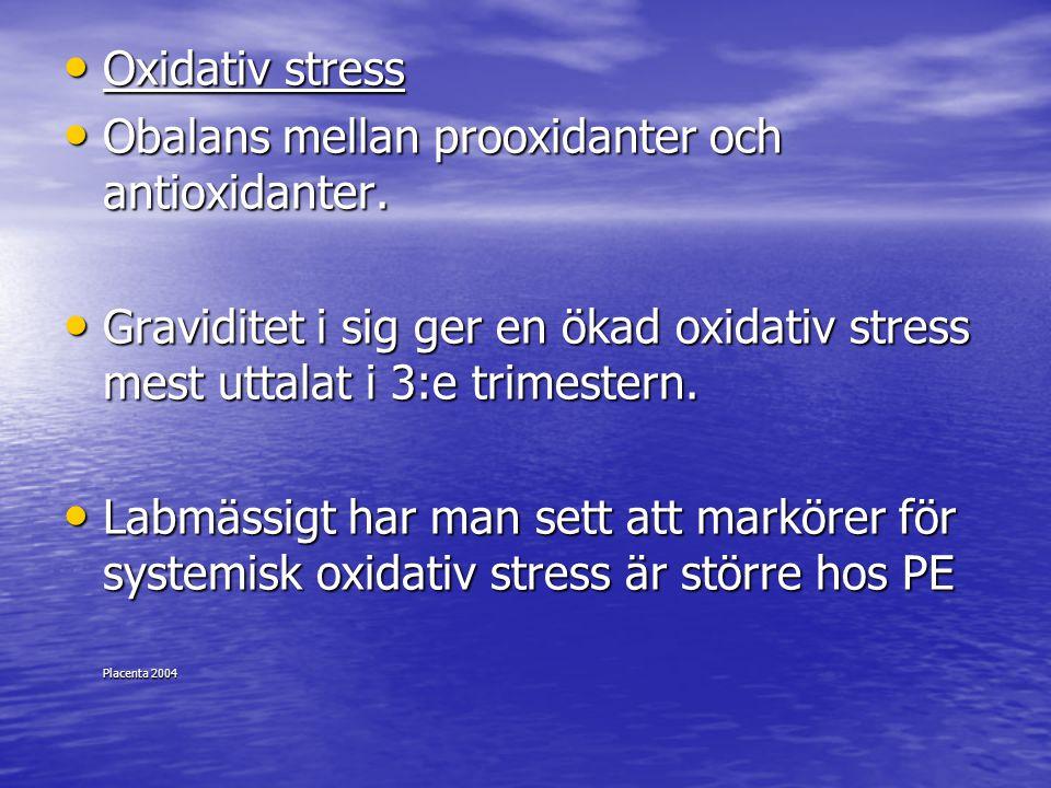 Oxidativ stress Oxidativ stress Obalans mellan prooxidanter och antioxidanter. Obalans mellan prooxidanter och antioxidanter. Graviditet i sig ger en