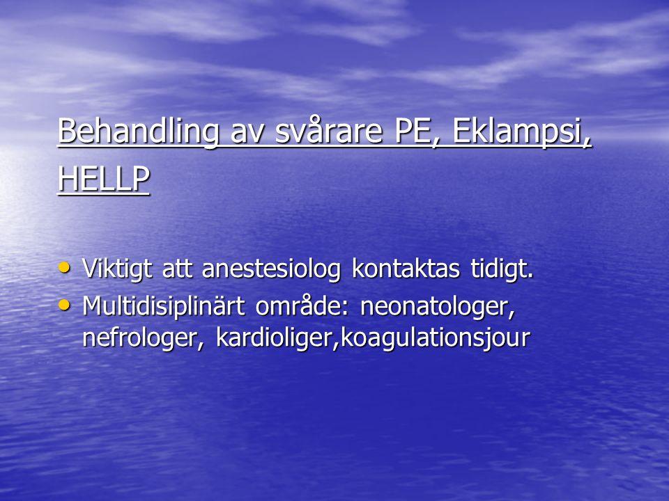 Behandling av svårare PE, Eklampsi, HELLP Viktigt att anestesiolog kontaktas tidigt. Viktigt att anestesiolog kontaktas tidigt. Multidisiplinärt områd