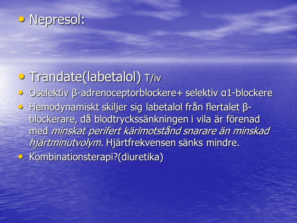 Nepresol: Nepresol: Trandate(labetalol) T/iv Trandate(labetalol) T/iv Oselektiv β-adrenoceptorblockere+ selektiv α1-blockere Oselektiv β-adrenoceptorb