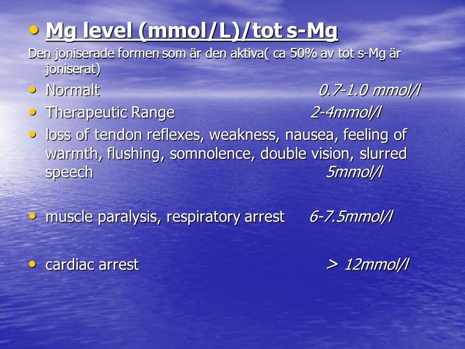 Mg level (mmol/L)/tot s-Mg Mg level (mmol/L)/tot s-Mg Den joniserade formen som är den aktiva( ca 50% av tot s-Mg är joniserat) Normalt 0.7-1.0 mmol/l