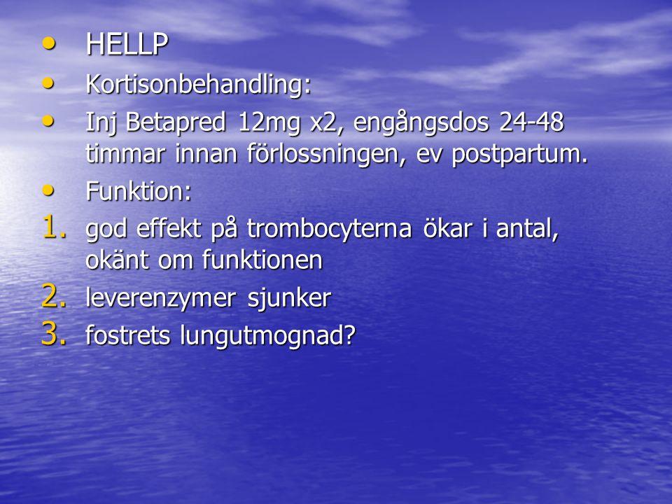 HELLP HELLP Kortisonbehandling: Kortisonbehandling: Inj Betapred 12mg x2, engångsdos 24-48 timmar innan förlossningen, ev postpartum.