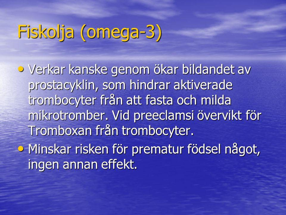 Fiskolja (omega-3) Verkar kanske genom ökar bildandet av prostacyklin, som hindrar aktiverade trombocyter från att fasta och milda mikrotromber.