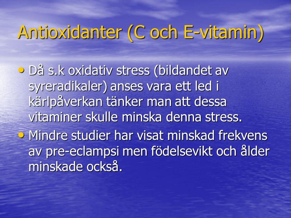 Antioxidanter (C och E-vitamin) Då s.k oxidativ stress (bildandet av syreradikaler) anses vara ett led i kärlpåverkan tänker man att dessa vitaminer s