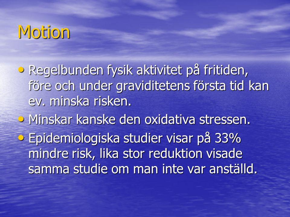 Motion Regelbunden fysik aktivitet på fritiden, före och under graviditetens första tid kan ev. minska risken. Regelbunden fysik aktivitet på fritiden