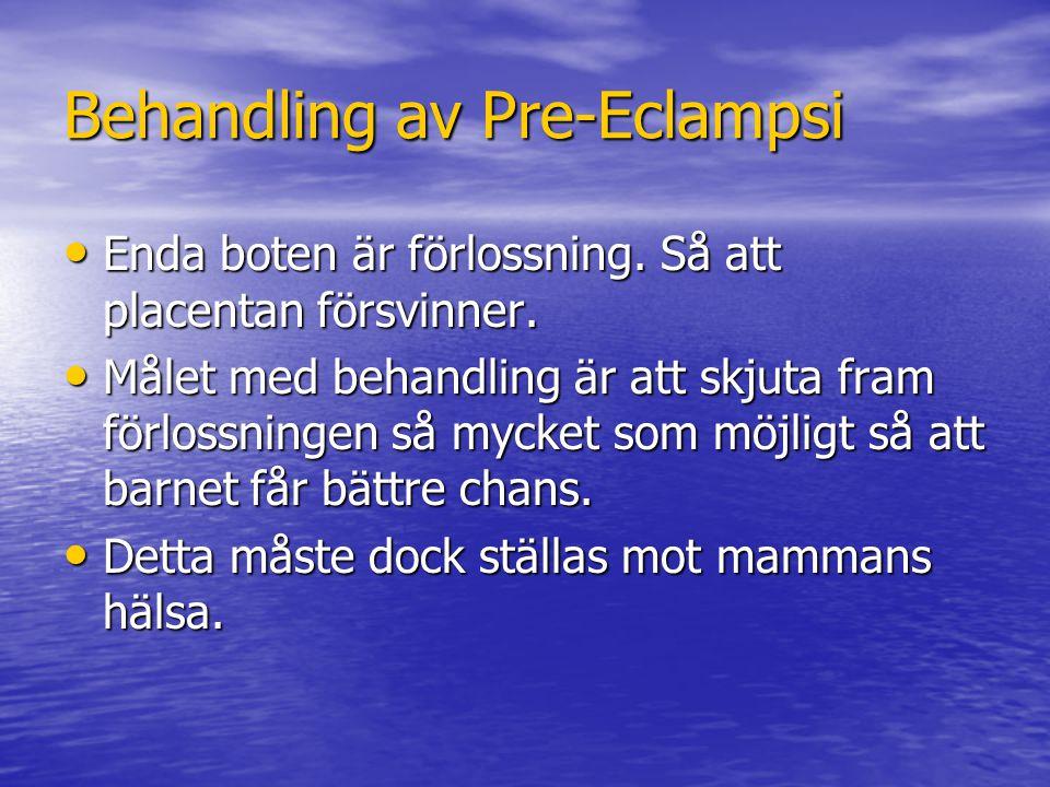 Behandling av Pre-Eclampsi Enda boten är förlossning. Så att placentan försvinner. Enda boten är förlossning. Så att placentan försvinner. Målet med b