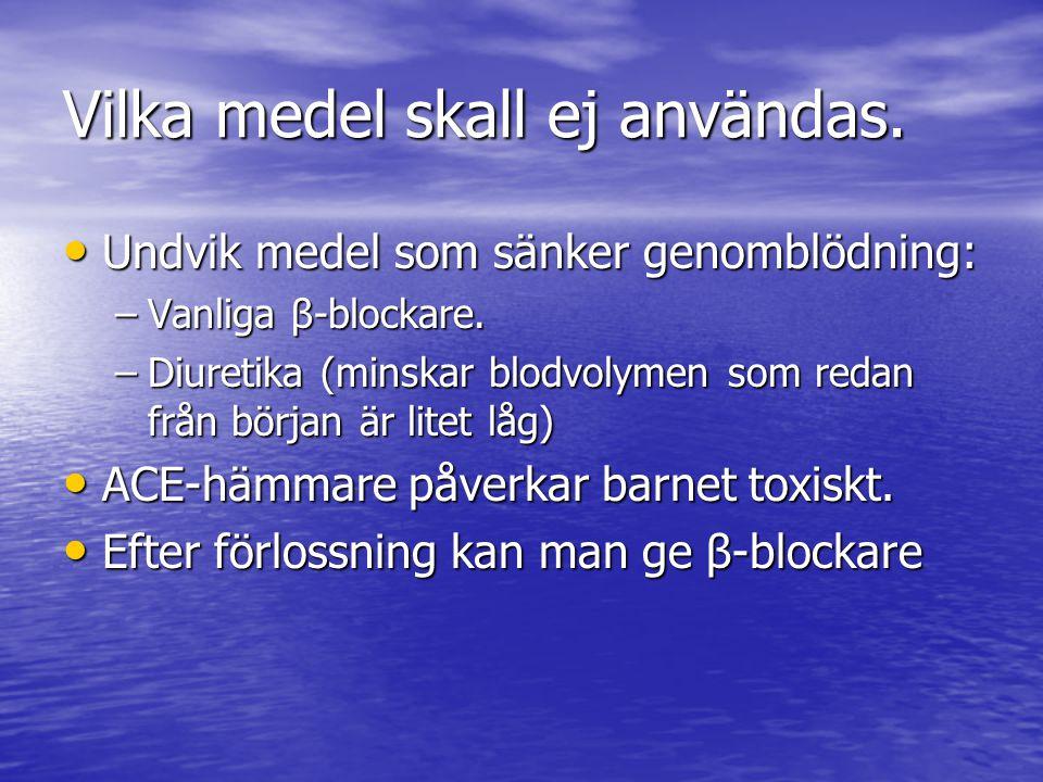 Vilka medel skall ej användas. Undvik medel som sänker genomblödning: Undvik medel som sänker genomblödning: –Vanliga β-blockare. –Diuretika (minskar