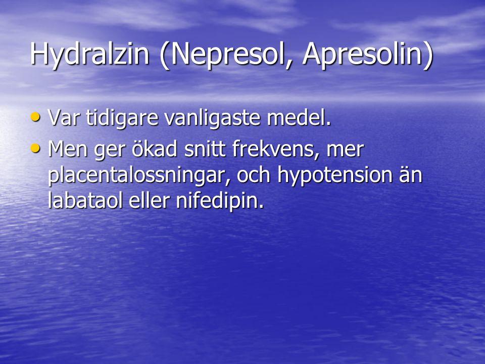 Hydralzin (Nepresol, Apresolin) Var tidigare vanligaste medel. Var tidigare vanligaste medel. Men ger ökad snitt frekvens, mer placentalossningar, och