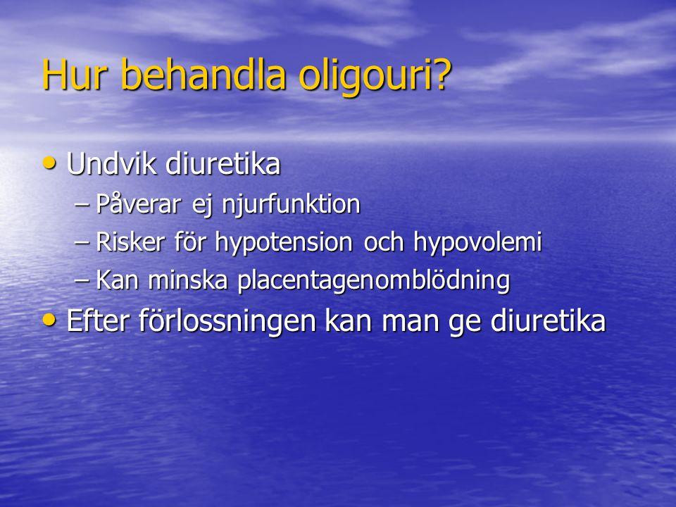 Hur behandla oligouri? Undvik diuretika Undvik diuretika –Påverar ej njurfunktion –Risker för hypotension och hypovolemi –Kan minska placentagenomblöd
