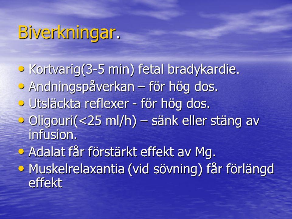 Biverkningar. Kortvarig(3-5 min) fetal bradykardie. Kortvarig(3-5 min) fetal bradykardie. Andningspåverkan – för hög dos. Andningspåverkan – för hög d