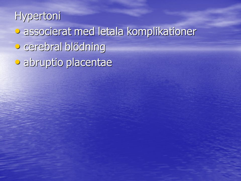 Hypertoni associerat med letala komplikationer associerat med letala komplikationer cerebral blödning cerebral blödning abruptio placentae abruptio placentae