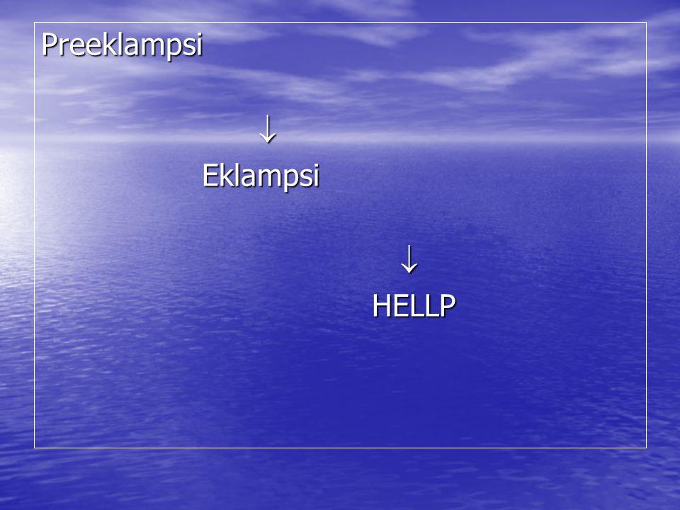 Preeklampsi  Eklampsi Eklampsi  HELLP HELLP