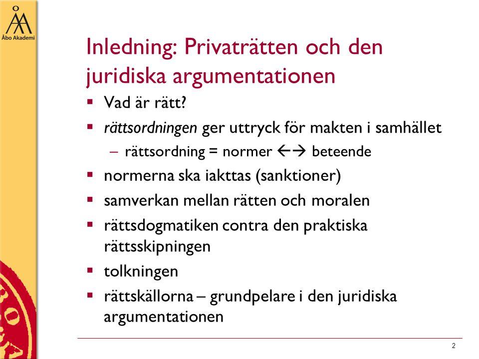 2 Inledning: Privaträtten och den juridiska argumentationen  Vad är rätt?  rättsordningen ger uttryck för makten i samhället –rättsordning = normer