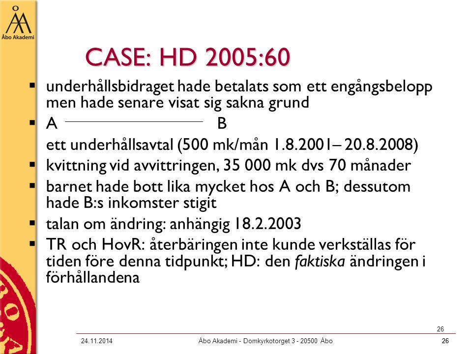 2624.11.2014Åbo Akademi - Domkyrkotorget 3 - 20500 Åbo26 CASE: HD 2005:60  underhållsbidraget hade betalats som ett engångsbelopp men hade senare vis