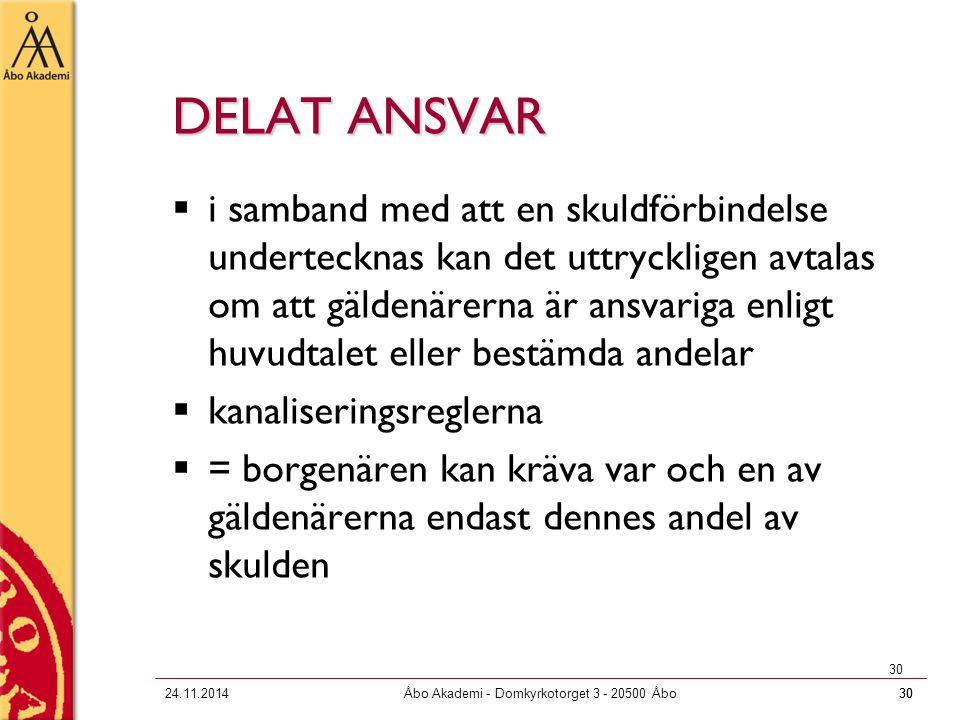 3024.11.2014Åbo Akademi - Domkyrkotorget 3 - 20500 Åbo30 DELAT ANSVAR  i samband med att en skuldförbindelse undertecknas kan det uttryckligen avtala