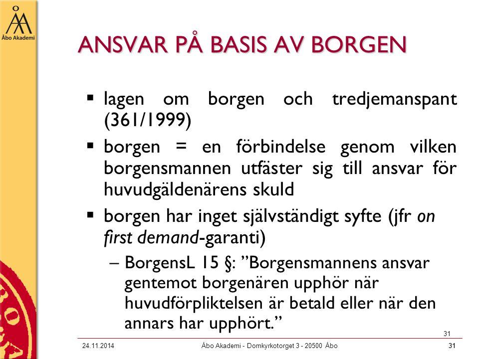 3124.11.2014Åbo Akademi - Domkyrkotorget 3 - 20500 Åbo31 ANSVAR PÅ BASIS AV BORGEN  lagen om borgen och tredjemanspant (361/1999)  borgen = en förbi
