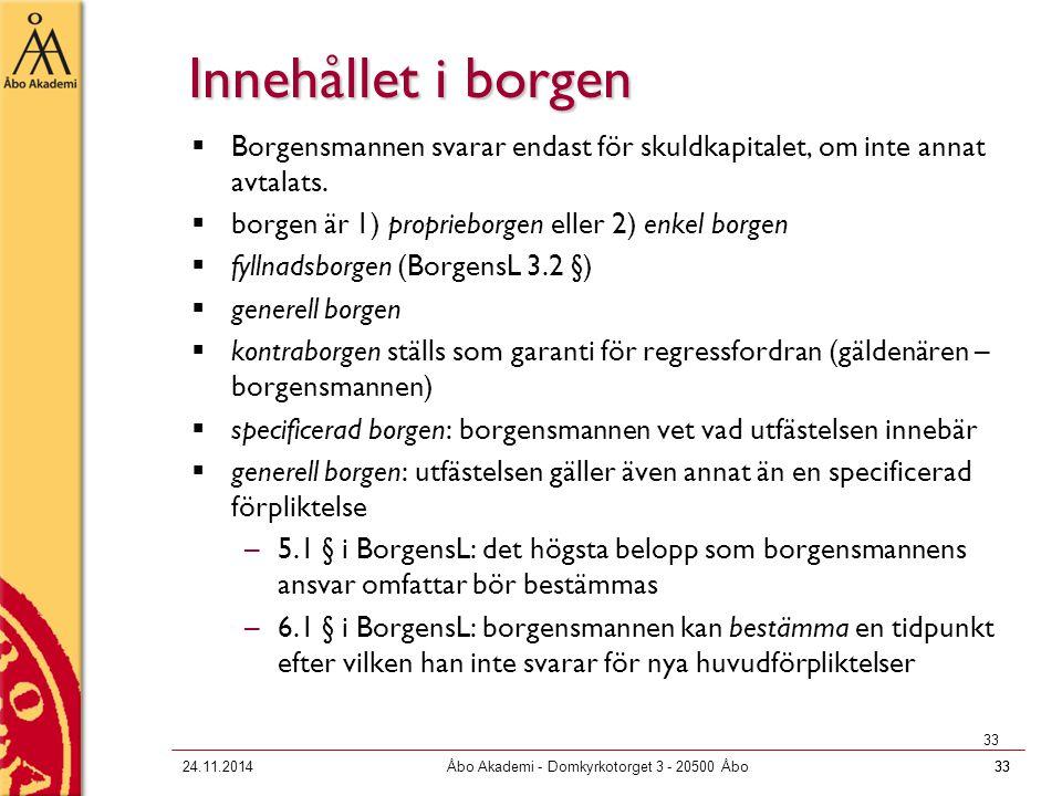 3324.11.2014Åbo Akademi - Domkyrkotorget 3 - 20500 Åbo33 Innehållet i borgen  Borgensmannen svarar endast för skuldkapitalet, om inte annat avtalats.
