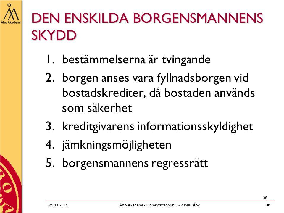 3824.11.2014Åbo Akademi - Domkyrkotorget 3 - 20500 Åbo38 DEN ENSKILDA BORGENSMANNENS SKYDD 1.bestämmelserna är tvingande 2.borgen anses vara fyllnadsb