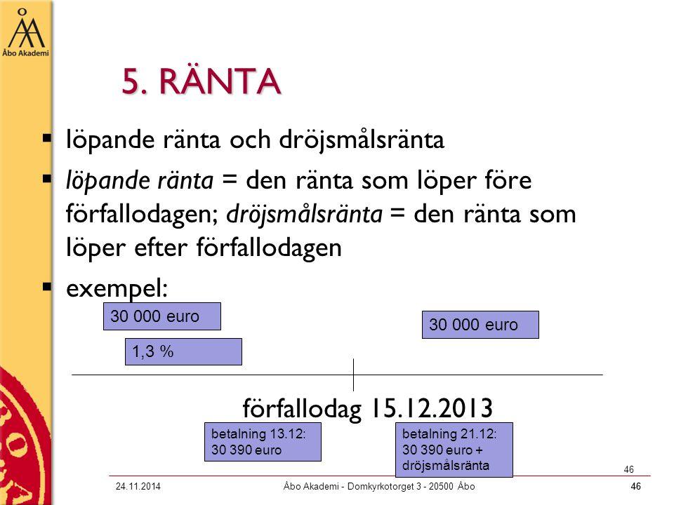 4624.11.2014Åbo Akademi - Domkyrkotorget 3 - 20500 Åbo46 5. RÄNTA  löpande ränta och dröjsmålsränta  löpande ränta = den ränta som löper före förfal