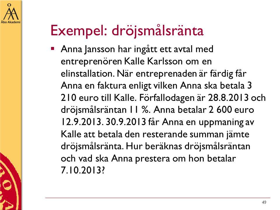 49 Exempel: dröjsmålsränta  Anna Jansson har ingått ett avtal med entreprenören Kalle Karlsson om en elinstallation. När entreprenaden är färdig får