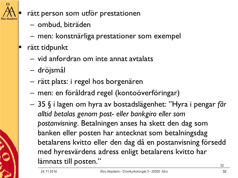 5224.11.2014Åbo Akademi - Domkyrkotorget 3 - 20500 Åbo52  rätt person som utför prestationen –ombud, biträden –men: konstnärliga prestationer som exe