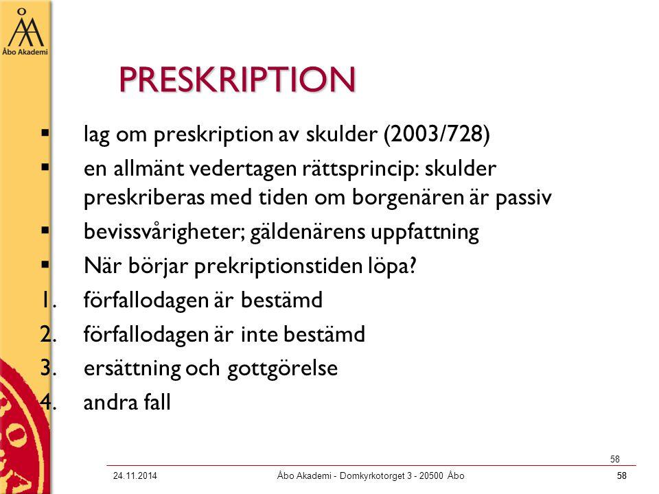 5824.11.2014Åbo Akademi - Domkyrkotorget 3 - 20500 Åbo58 PRESKRIPTION  lag om preskription av skulder (2003/728)  en allmänt vedertagen rättsprincip