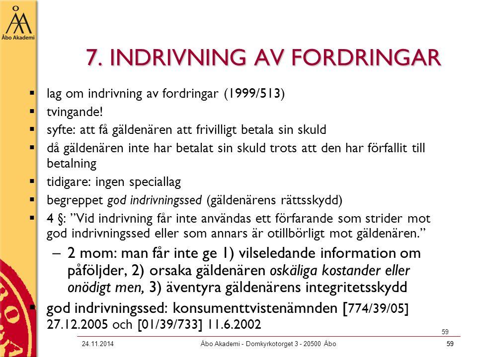 5924.11.2014Åbo Akademi - Domkyrkotorget 3 - 20500 Åbo59 7. INDRIVNING AV FORDRINGAR  lag om indrivning av fordringar (1999/513)  tvingande!  syfte