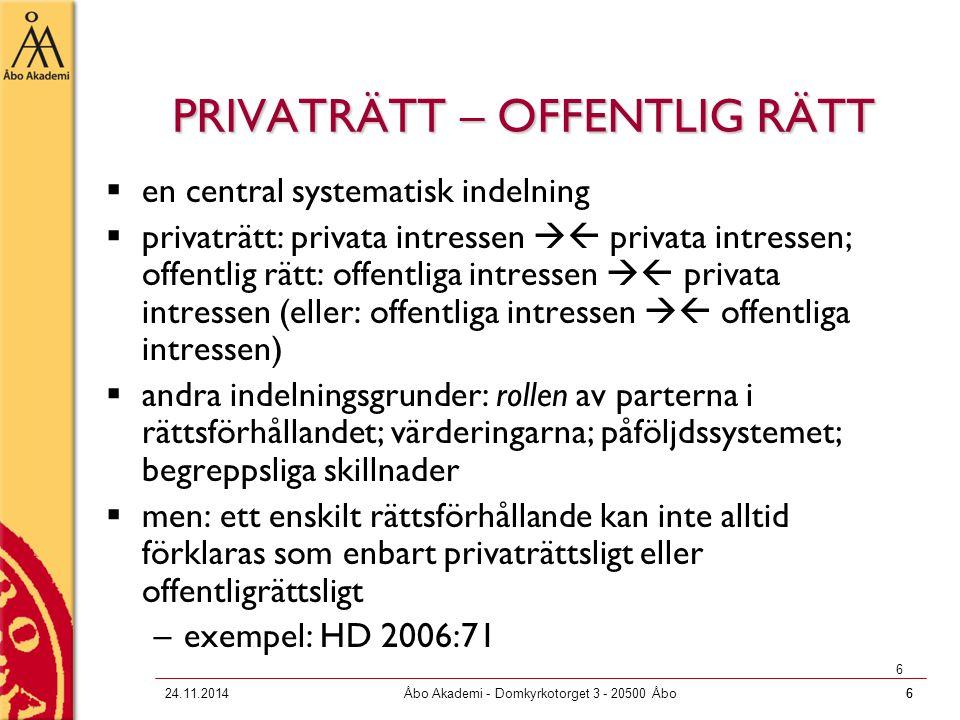 624.11.2014Åbo Akademi - Domkyrkotorget 3 - 20500 Åbo6 6 PRIVATRÄTT – OFFENTLIG RÄTT  en central systematisk indelning  privaträtt: privata intresse