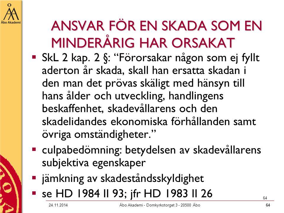 """6424.11.2014Åbo Akademi - Domkyrkotorget 3 - 20500 Åbo64 ANSVAR FÖR EN SKADA SOM EN MINDERÅRIG HAR ORSAKAT  SkL 2 kap. 2 §: """"Förorsakar någon som ej"""