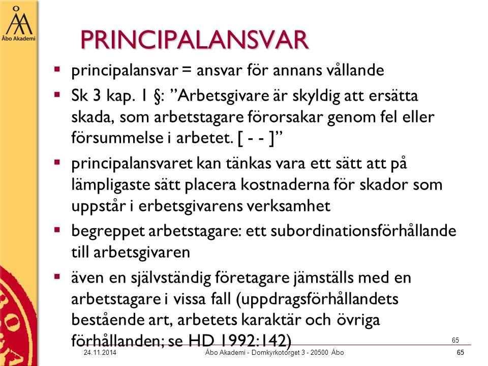 "6524.11.2014Åbo Akademi - Domkyrkotorget 3 - 20500 Åbo65 PRINCIPALANSVAR  principalansvar = ansvar för annans vållande  Sk 3 kap. 1 §: ""Arbetsgivare"