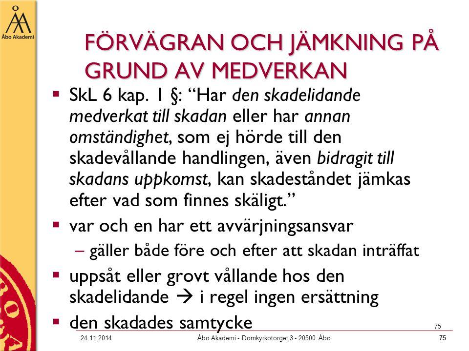 """7524.11.2014Åbo Akademi - Domkyrkotorget 3 - 20500 Åbo75 FÖRVÄGRAN OCH JÄMKNING PÅ GRUND AV MEDVERKAN  SkL 6 kap. 1 §: """"Har den skadelidande medverka"""