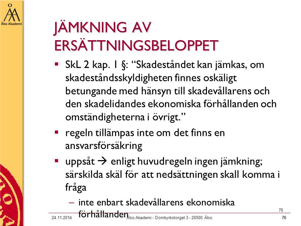 """7624.11.2014Åbo Akademi - Domkyrkotorget 3 - 20500 Åbo76 JÄMKNING AV ERSÄTTNINGSBELOPPET  SkL 2 kap. 1 §: """"Skadeståndet kan jämkas, om skadeståndssky"""