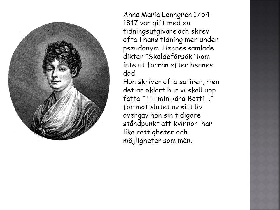 """Anna Maria Lenngren 1754- 1817 var gift med en tidningsutgivare och skrev ofta i hans tidning men under pseudonym. Hennes samlade dikter """"Skaldeförsök"""