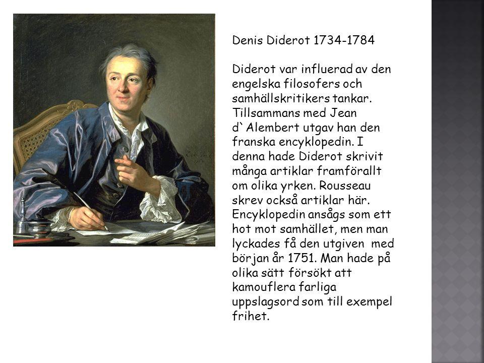 Denis Diderot 1734-1784 Diderot var influerad av den engelska filosofers och samhällskritikers tankar. Tillsammans med Jean d`Alembert utgav han den f