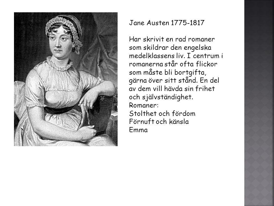 Jane Austen 1775-1817 Har skrivit en rad romaner som skildrar den engelska medelklassens liv. I centrum i romanerna står ofta flickor som måste bli bo