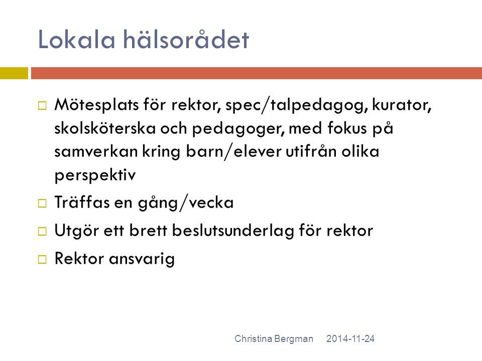 Lokala hälsorådet 2014-11-24Christina Bergman  Mötesplats för rektor, spec/talpedagog, kurator, skolsköterska och pedagoger, med fokus på samverkan k