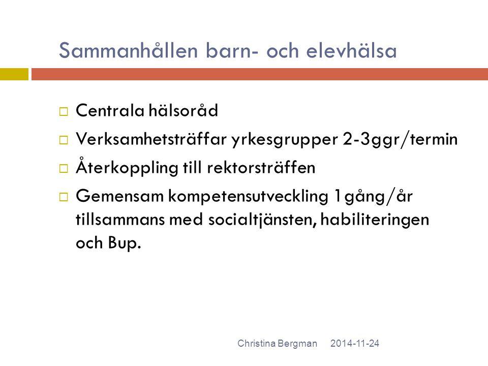 Sammanhållen barn- och elevhälsa 2014-11-24Christina Bergman  Centrala hälsoråd  Verksamhetsträffar yrkesgrupper 2-3ggr/termin  Återkoppling till r
