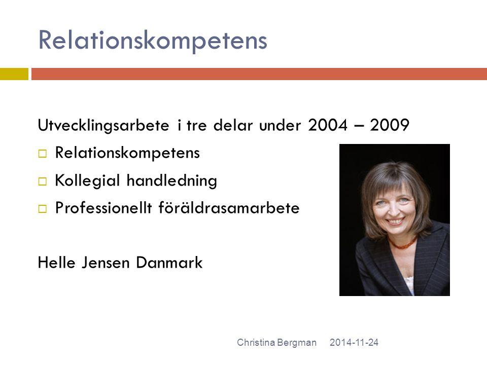 Relationskompetens 2014-11-24Christina Bergman Utvecklingsarbete i tre delar under 2004 – 2009  Relationskompetens  Kollegial handledning  Professi
