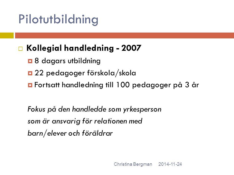 Pilotutbildning 2014-11-24Christina Bergman  Kollegial handledning - 2007  8 dagars utbildning  22 pedagoger förskola/skola  Fortsatt handledning