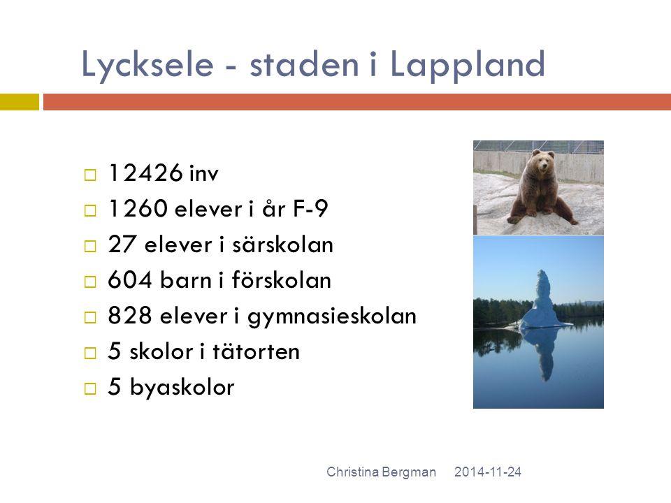 Lycksele - staden i Lappland 2014-11-24Christina Bergman  12426 inv  1260 elever i år F-9  27 elever i särskolan  604 barn i förskolan  828 eleve