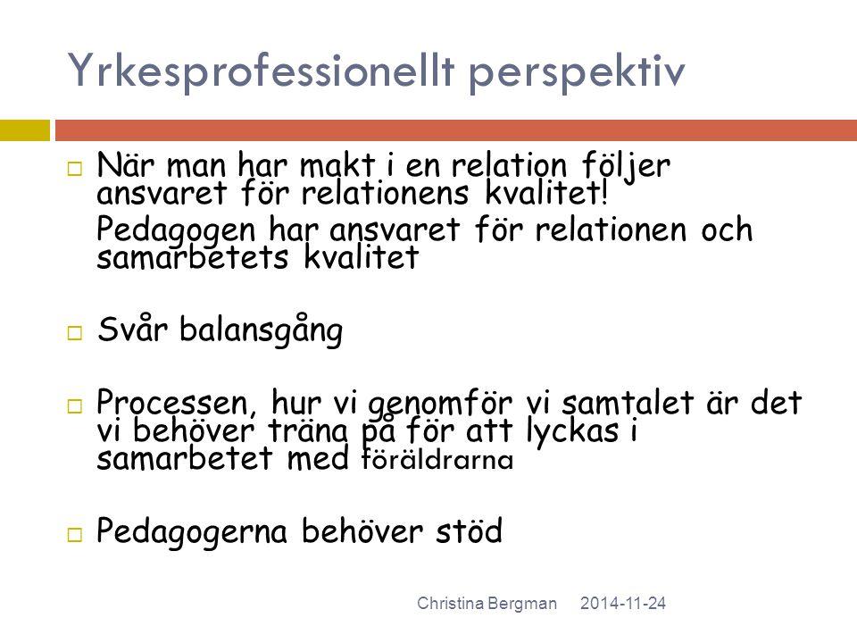 Yrkesprofessionellt perspektiv  När man har makt i en relation följer ansvaret för relationens kvalitet! Pedagogen har ansvaret för relationen och sa