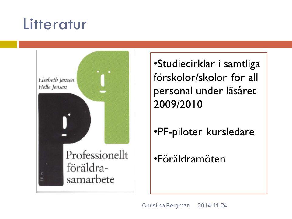 Litteratur 2014-11-24Christina Bergman Studiecirklar i samtliga förskolor/skolor för all personal under läsåret 2009/2010 PF-piloter kursledare Föräld