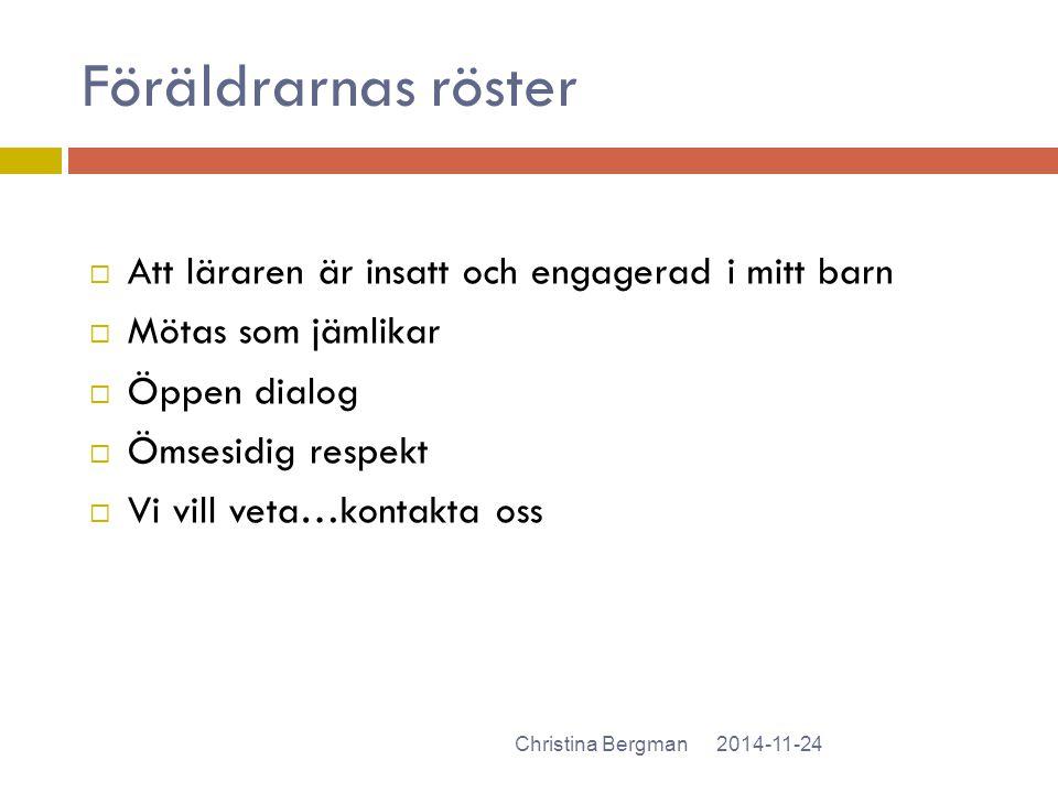 Föräldrarnas röster 2014-11-24Christina Bergman  Att läraren är insatt och engagerad i mitt barn  Mötas som jämlikar  Öppen dialog  Ömsesidig resp