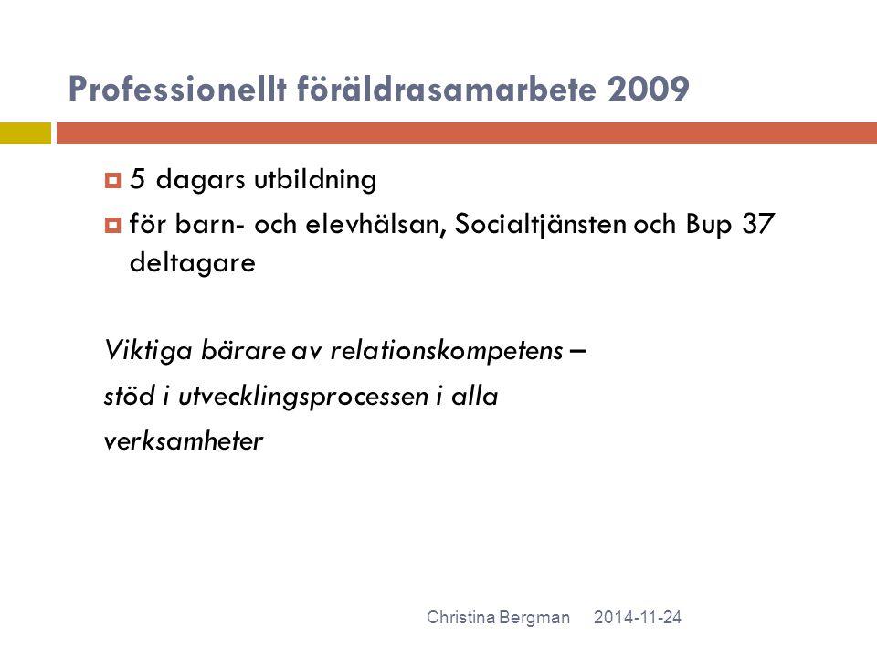 2014-11-24Christina Bergman  5 dagars utbildning  för barn- och elevhälsan, Socialtjänsten och Bup 37 deltagare Viktiga bärare av relationskompetens
